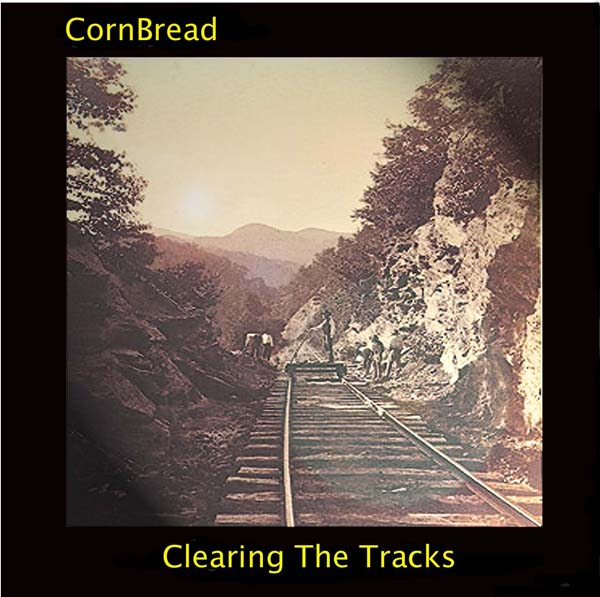 Clearing The Tracks - CornBread